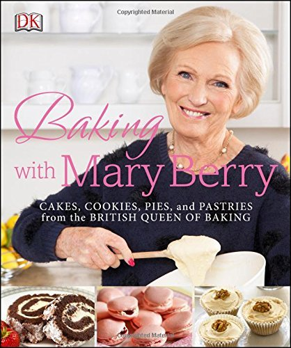 Mary Berry Baking With Mary Berry Cakes Cookies Pies And Pastries From The Briti