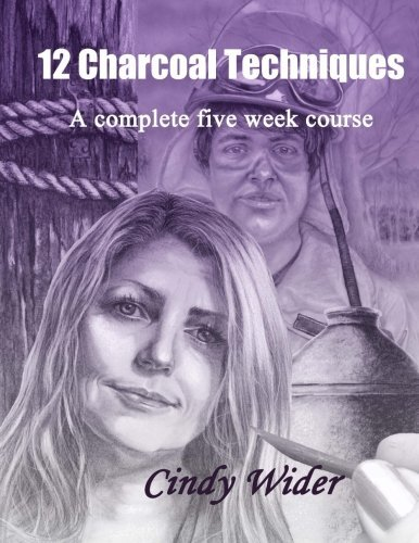 Cindy Wider 12 Charcoal Techniques A Complete Five Week Course