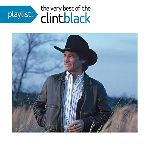 Clint Black Playlist The Very Best Of Cli