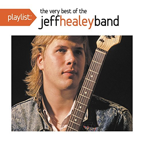 Jeff Healey Playlist The Very Best Of The Jeff Healy Band