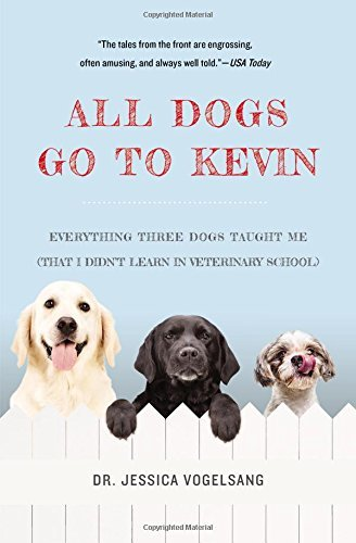 Jessica Vogelsang All Dogs Go To Kevin Everything Three Dogs Taught Me (that I Didn't Le