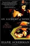 Diane Ackerman An Alchemy Of Mind The Marvel & Mystery Of The Brain An Alchemy Of Mind The Marvel And Mystery Of The