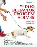 Teoti Anderson The Dog Behavior Problem Solver Step By Step Positive Training Techniques To Corr