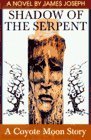 James Joseph The Shadow Of The Serpent A Coyote Moon Story