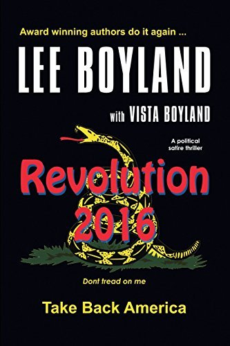 Lee Boyland Revolution 2016 Take Back America A Political Satire Thriller
