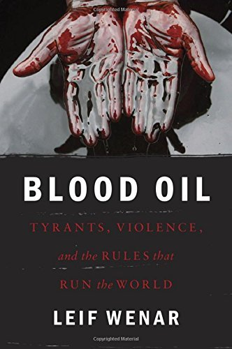 Leif Wenar Blood Oil Tyrants Violence And The Rules That Run The Wor
