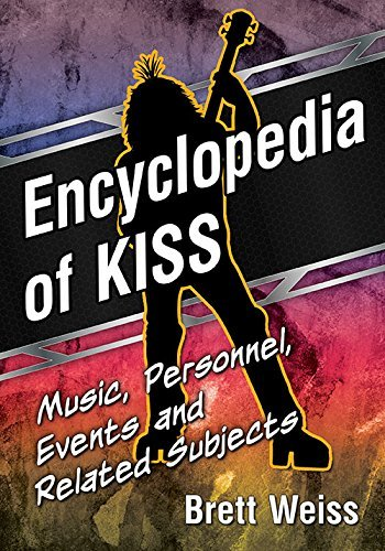 Brett Weiss Encyclopedia Of Kiss Music Personnel Events And Related Subjects