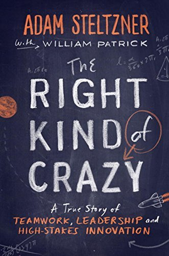 Adam Steltzner The Right Kind Of Crazy A True Story Of Teamwork Leadership And High St