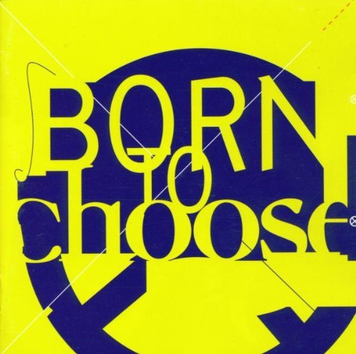 Born To Choose Born To Choose
