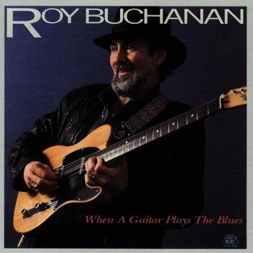 Roy Buchanan/When A Guitar Plays The Blues