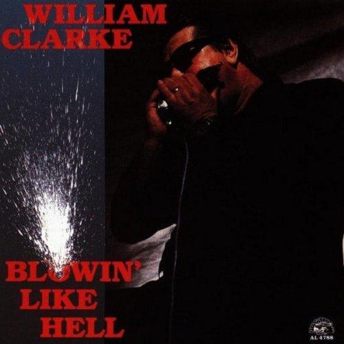 William Clarke/Blowin' Like Hell