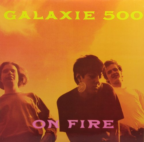Galaxie 500 On Fire