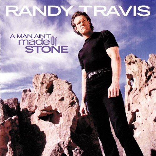 Randy Travis Man Ain't Made Of Stone