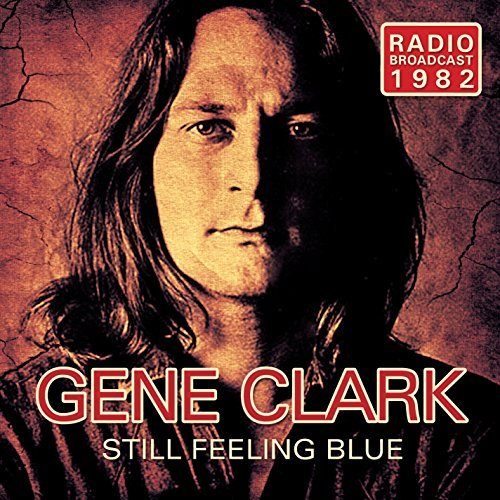 Gene Clark Still Feeling Blue Radio Broadcast 1982