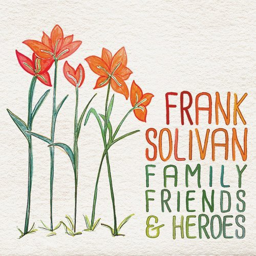 Frank Solivan Family Friends & Heroes