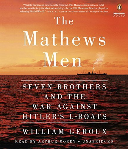William Geroux The Mathews Men Seven Brothers And The War Against Hitler's U Boa