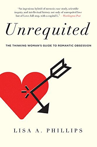 lisa-a-phillips-unrequited-the-thinking-womans-guide-to-romantic-obsession