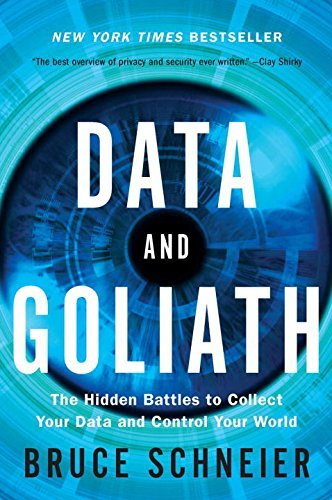 Bruce Schneier Data And Goliath The Hidden Battles To Collect Your Data And Contr