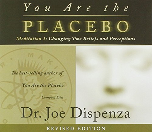 Joe Dispenza You Are The Placebo Meditation 1 Revised Editio Changing Two Beliefs And Perceptions