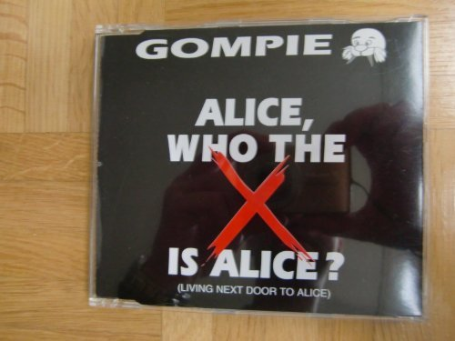 Gompie Alice Who The X Is Alice?