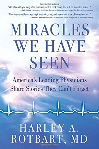 Harley Rotbart Miracles We Have Seen America's Leading Physicians Share Stories They C