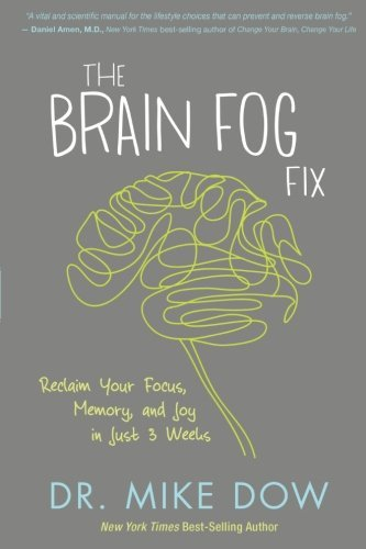 Mike Dow The Brain Fog Fix Reclaim Your Focus Memory And Joy In Just 3 Wee