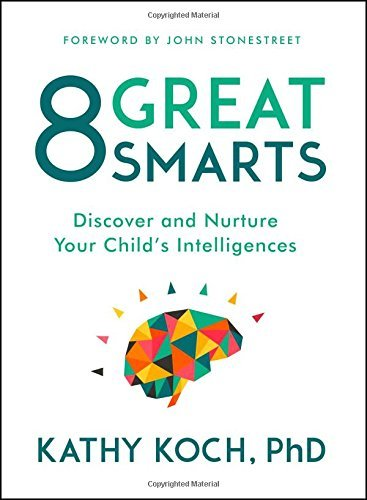 Kathy Koch 8 Great Smarts Discover And Nurture Your Child's Intelligences