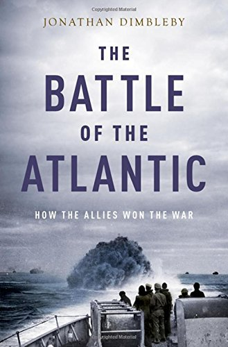 Jonathan Dimbleby The Battle Of The Atlantic How The Allies Won The War
