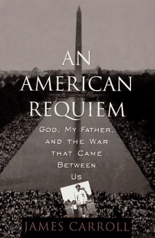 James Carroll An American Requiem God My Father & The War The War That Came Between Us