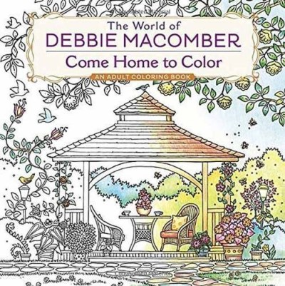 Debbie Macomber The World Of Debbie Macomber Come Home To Color An Adult Coloring Book