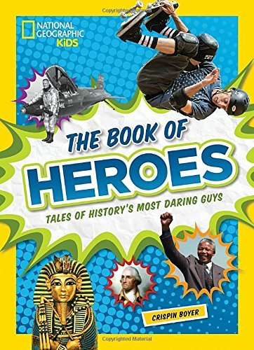 Crispin Boyer The Book Of Heroes Tales Of History's Most Daring Guys