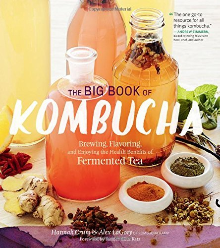 Hannah Crum The Big Book Of Kombucha Brewing Flavoring And Enjoying The Health Benef