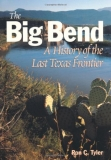 Ron Tyler The Big Bend A History Of The Last Texas Frontier Texas A&m Univ