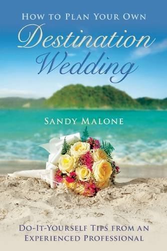 Sandy Malone How To Plan Your Own Destination Wedding Do It Yourself Tips From An Experienced Professio