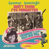 Don't Think I've Forgotten Cambodia's Lost Rock & Roll 2019 Repress 2lp