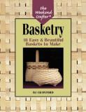 Bj Crawford The Weekend Crafter Basketry 18 Easy & Beautiful Baskets To Make