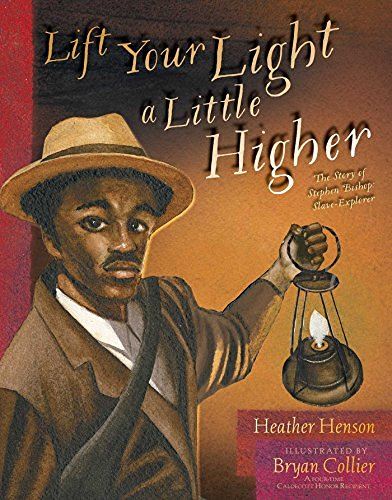 Heather Henson Lift Your Light A Little Higher The Story Of Stephen Bishop Slave Explorer
