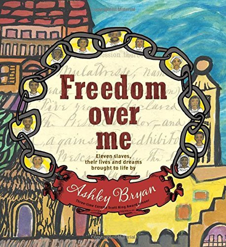 Ashley Bryan Freedom Over Me Eleven Slaves Their Lives And Dreams Brought To