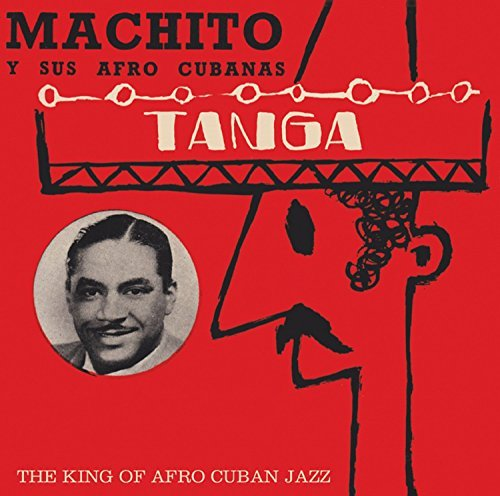 Machito Y Sus Afro Cubanas Tanga King Of Afro Cuban Jazz Import Gbr