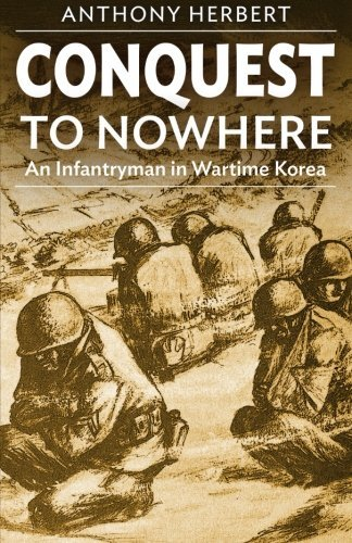 Anthony Herbert Conquest To Nowhere An Infantryman In Wartime Korea