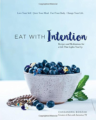 Cassandra Bodzak Eat With Intention Recipes And Meditations For A Life That Lights Yo