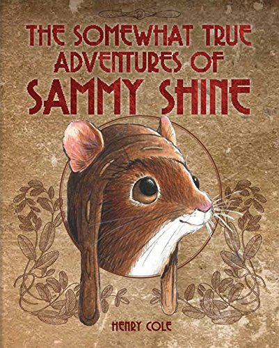 Henry Cole The Somewhat True Adventures Of Sammy Shine