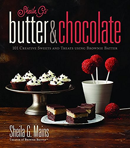 Sheila G. Mains Sheila G's Butter & Chocolate 101 Creative Sweets And Treats Using Brownie Batt