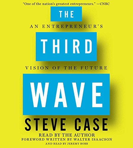 Steve Case The Third Wave An Entrepreneur's Vision Of The Future