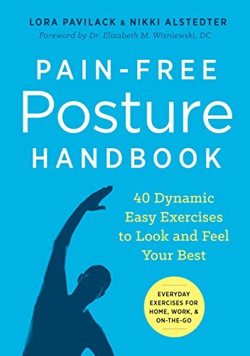Lora Pavilack Pain Free Posture Handbook 40 Dynamic Easy Exercises To Look And Feel Your B