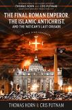 Thomas Horn The Final Roman Emperor The Islamic Antichrist A