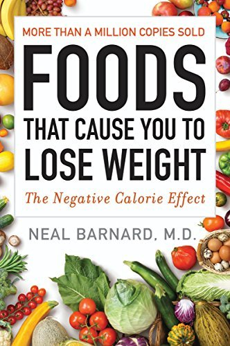 Neal M. D. Barnard Foods That Cause You To Lose Weight The Negative Calorie Effect