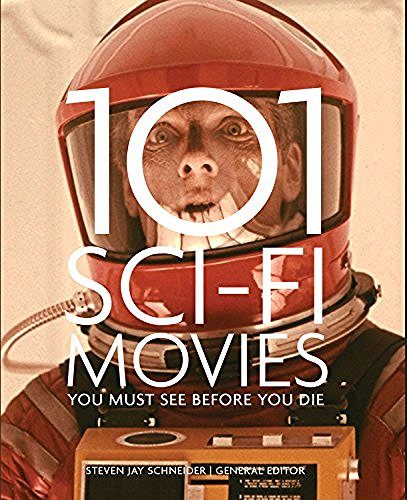 Steven Jay Schneider 101 Sci Fi Movies You Must See Before You Die