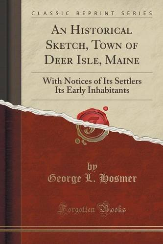 George L. Hosmer An Historical Sketch Town Of Deer Isle Maine With Notices Of Its Settlers Its Early Inhabitant