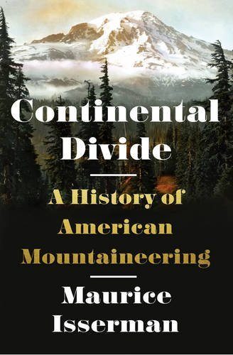 Maurice Isserman Continental Divide A History Of American Mountaineering